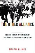 The Other Alliance: Student Protest in West Germany and the United States in the Global Sixt...