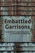 Embattled Garrisons Comparative Base Politics and American Globalism