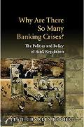 Why Are There so Many Banking Crises? The Politics and Policy of Bank Regulation