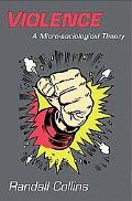 Violence A Micro-sociological Theory