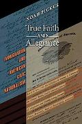 True Faith & Allegiance Immigration and American Civic Nationalism
