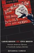 Labor Rights Are Civil Rights Mexican American Workers in Twentieth-Century America