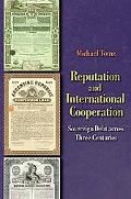 Reputation & International Cooperation Sovereign Debt Across Three Centuries