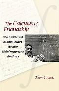 The Calculus of Friendship: What a Teacher and a Student Learned about Life while Correspond...
