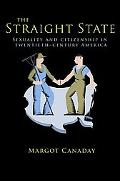 The Straight State: Sexuality & Citizenship in Twentieth-Century America