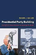 Presidential Party Building: Dwight D. Eisenhower to George W. Bush (Princeton Studies in Am...