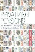 Privatizing Pensions: The Transnational Campaign for Social Security Reform