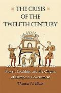 The Crisis of the Twelfth Century: Power, Lordship, and the Origins of European Government