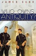 Who Owns Antiquity? Museums and the Battle Over Our Ancient Heritage
