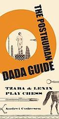 The Posthuman Dada Guide: Tzara & Lenin Play Chess