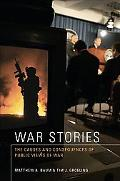 War Stories: The Causes and Consequences of Public Views of War