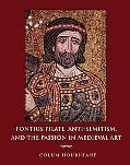 Pontius Pilate, Anti-Semitism, & the Passion in Medieval Art