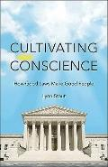 Cultivating Conscience - How Better Laws Make Better People