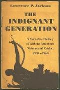 Indignant Generation : A Narrative History of African American Writers and Critics, 1934-1960