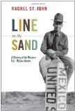 Line in the Sand: A History of the Western U.S.-Mexico Border (America in the World)