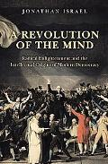A Revolution of the Mind: Radical Enlightenment and the Intellectual Origins of Modern Democ...