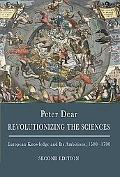 Revolutionizing the Sciences: European Knowledge and Its Ambitions, 1500-1700 (Second Edition)
