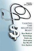 Taming the Beloved Beast: How Medical Technology Costs Are Destroying Our Health Care System