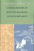 The Other Side of Zen: A Social History of Soto Zen Buddhism in Tokugawa Japan (Buddhisms: A...
