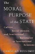 The Moral Purpose of the State: Culture, Social Identity, and Institutional Rationality in I...