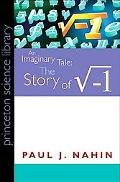 An Imaginary Tale: The Story of i [the square root of minus one] (Princeton Library Science ...