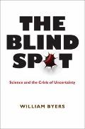 Blind Spot : Science and the Crisis of Uncertainty