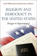 Religion and Democracy in the United States - Danger or Opportunity?