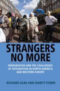 Strangers No More - Immigration and the Challenges of Integration in North America and Weste...