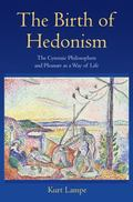 Birth of Hedonism : The Cyrenaic Philosophers and Pleasure As a Way of Life