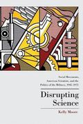 Disrupting Science: Social Movements, American Scientists, and the Politics of the Military,...