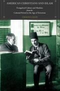 American Christians and Islam: Evangelical Culture and Muslims from the Colonial Period to t...