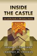 Inside the Castle : Law and the Family in 20th Century America