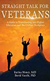 Straight Talk for Veterans: A Guide to Transitioning to Higher Education and the Civilian Wo...