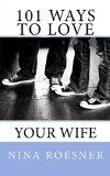 101 Ways To Love Your Wife: A Respect Dare Resource