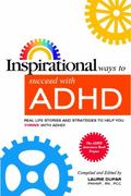 Inspirational Ways to Succeed with ADHD : Real LIfe Stories and Strategies to Help You Thriv...
