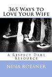 365 Ways to Love Your Wife: A Respect Dare Resource (Volume 1)