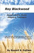 Roy Blackwood : Disciple-Maker, Pastor, Shepherd, Theologian