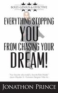 Everything Stopping YOU from Chasing Your DREAM : Bold, Genius and Effective