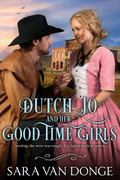 Dutch Jo and her Good Time Girls: Painted Ladies of the American West