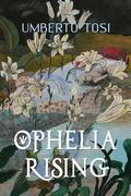 Ophelia Rising: 'We know what we are, but know not what we may be.'