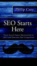 SEO Starts Here : Learn Search Engine Optimization in 2015 and Dominate Your Competition