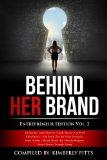 Behind Her Brand: Entrepreneur Edition Vol 2 (Volume 2)