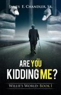 Are You Kidding Me?: One Sunday Night in the Life of Deacon Willie A.P. Lester, Jr.