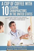 A Cup Of Coffee With 10 Leading Chiropractors In The United States: Valuable insights you sh...