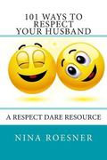 101 Ways to Respect Your Husband: A Respect Dare Journey (Respect Dare Series) (Volume 2)