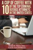 A Cup Of Coffee With 10 Of The Top Criminal Defense Attorneys In The United States: Valuable...