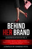 Behind Her Brand: Entrepreneur Edition Vol 4 (Volume 4)