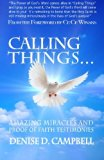 Calling Things...: Amazing Miracles and Proof of Faith Testimonies!