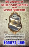 My Lifetime of Weird Coincidences and Strange Happenings: How one ordinary person learned to...