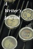 A Writer's Journal: A Blank Journal With Quotes About Writers and Writing to Inspire You (Bl...